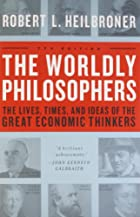 The Worldly Philosophers: The Lives, Times…