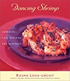 Loha-Unchit, Kasma: Dancing Shrimp: Favorite Thai Recipes for Seafood