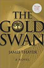 The Gold Swan : A Novel by James Thayer