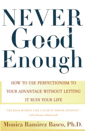 never-good-enough-how-to-use-perfectionism-to-your-advantage-without-letting-it-ruin-your-life