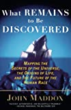 Maddox, John Royden: What Remains to Be Discovered: Mapping the Secrets of the Universe, the Origins of Life, and the Future of the Human Race