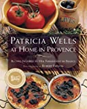 Wells, Patricia: PATRICIA WELLS AT HOME IN PROVENCE: Recipes Inspired By Her Farmhouse In France