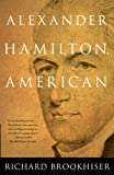 Brookhiser, Richard: Alexander Hamilton, American