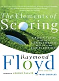 Diaz, Jaime: The Elements of Scoring: A Master's Guide to the Art of Scoring Your Best When You're Not Playing Your Best