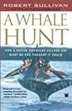 Sullivan, Robert: A Whale Hunt: How a Native-American Village Did What No One Thought It Could