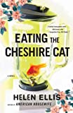 Ellis, Helen: Eating the Cheshire Cat: A Novel