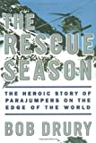 Drury, Bob: The Rescue Season: The Heroic Story of Parajumpers on the Edge of the World