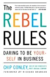 Conley, Chip: The Rebel Rules: Daring to be Yourself in Business