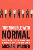 Michael Warner: The Trouble With Normal: Sex, Politics, and the Ethics of Queer Life