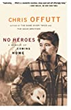 Offutt, Chris: No Heroes: A Memoir of Coming Home