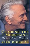 Douglas, Kirk: Climbing the Mountain: My Search for Meaning