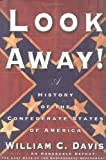 Davis, William C.: Look Away! : A History of the Confederate States of America