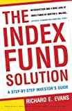Evans, Richard E.: The Index Fund Solution: A Step-By-Step Investor's Guide