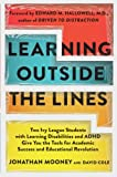Jonathan Mooney: Learning Outside The Lines: Two Ivy League Students with Learning Disabilities and ADHD Give You the Tools for Academic Success and Educational Revolution