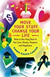 Fessler, Jeff: Move Your Stuff, Change Your Life: How to Use Feng Shui to Get Love, Money, Respect and Happiness
