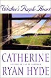 Hyde, Catherine Ryan: Walter's Purple Heart