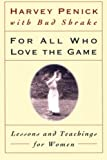 Penick, Harvey: For All Who Love the Game: Lessons and Teachings for Women