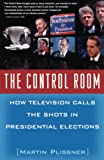 Plissner, Martin: The Control Room: How Television Calls the Shots in Presidential Elections