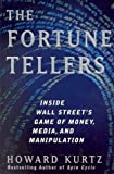 Howard Kurtz: The Fortune Tellers: Inside Wall Street's Game of Money, Media, and Manipulation
