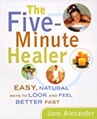 Five-Minute Healer: Easy, Natural Ways to…