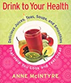Drink to Your Health: Delicious Juices,…