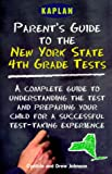 Kaplan: Parent&#39;s Guide to the New York State 4th Grade Tests: A Complete Guide to Understanding the Test and Preparing Your Child for a Successful Test-Taking Experience