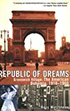 Wetzsteon, Ross: Republic of Dreams: Greenwich Village The American Bohemia, 1910-1960