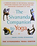 Vishnudevananda: The Sivananda Companion to Yoga: A Complete Guide to the Physical Postures, Breathing Exercises, Diet, Relaxation, and Meditation Techniques of Yoga