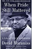 Maraniss, David: When Pride Still Mattered: A Life of Vince Lombardi