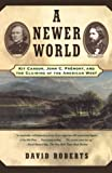 Roberts, David: A Newer World : Kit Carson, John C. Fremont and the Claiming of the American West