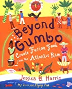 Beyond Gumbo : Creole Fusion Food from the…