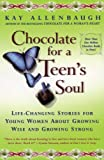 Allenbaugh, Kay: Chocolate for a Teen's Soul: Life Changing Stories for Young Women About Growing Wise and Growing Strong