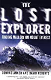 Anker, Conrad: Lost Explorer : Finding Mallory on Mount Everest