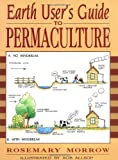 Morrow, Rosemary: Earth User's Guide to Permaculture