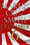 Smith, Martin Cruz: December 6: A Novel