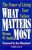 Smith, Hyrum W.: What Matters Most : The Power of Living Your Values