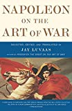 Luvaas, Jay: Napoleon on the Art of War