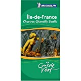 Michelin Travel Publications: Michelin Green Sightseeing Guide Ile-de-France, Chartres, Chantilly (France) , French Language Edition (French Edition)