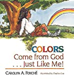 Forche, Carolyn: Colors Come from God Just Like Me