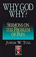 Why, God, Why?: Sermons on the Problem of…