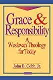 Cobb, John B.: Grace & Responsibility: A Wesleyan Theology for Today