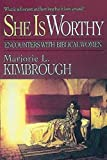 Kimbrough, Marjorie L.: She Is Worthy: Encounters With Biblical Women