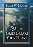 When Grief Breaks Your Heart by James W.…