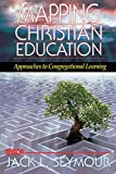 Seymour, Jack L.: Mapping Christian Education: Approaches to Congregational Learning