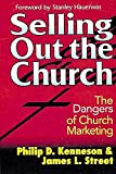 Kenneson, Philip D.: Selling Out the Church: The Dangers of Church Marketing