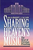 Callen, Barry L.: Sharing Heaven's Music: The Heart of Christian Preaching  Essays in Honor of James Earl Massey