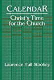 Stookey, Laurence Hull: Calendar: Christ&#39;s Time for the Church
