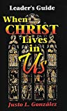 Gonzalez, Justo L.: When Christ Lives in Us Leader's Guide