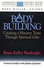 Body Building: Creating a Ministry Team…