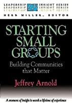 Starting Small Groups: Building Communities…